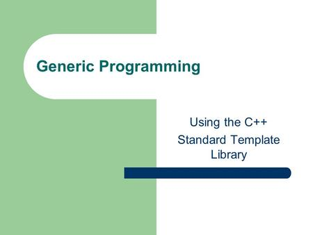 Generic Programming Using the C++ Standard Template Library.