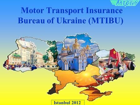 Motor Transport Insurance Bureau of Ukraine (MTIBU) Istanbul 2012.