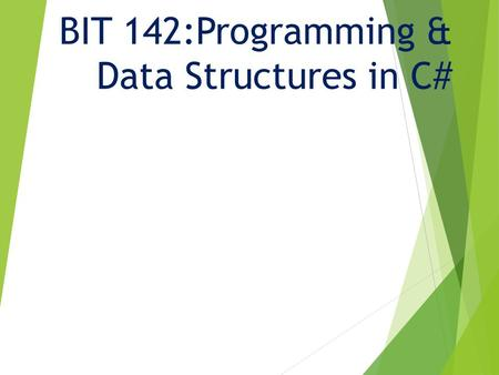 BIT 142:Programming & Data Structures in C#. BIT 143  Offered next term  Continues where this leaves off  A couple of weeks to review OOP, object composition,