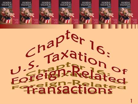 1 Chapter 16: U.S. Taxation of Foreign-Related Transactions.