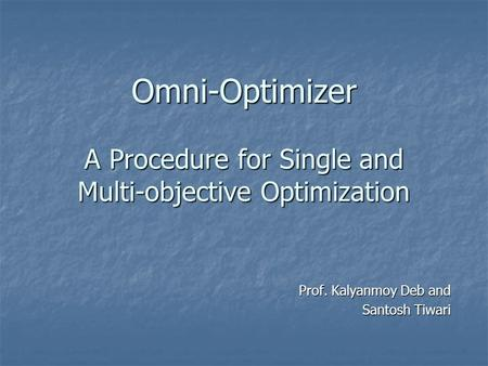 Omni-Optimizer A Procedure for Single and Multi-objective Optimization Prof. Kalyanmoy Deb and Santosh Tiwari.