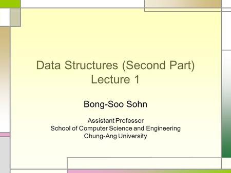 Data Structures (Second Part) Lecture 1 Bong-Soo Sohn Assistant Professor School of Computer Science and Engineering Chung-Ang University.