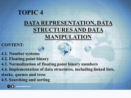 DATA REPRESENTATION, DATA STRUCTURES AND DATA MANIPULATION TOPIC 4 CONTENT: 4.1. Number systems 4.2. Floating point binary 4.3. Normalization of floating.