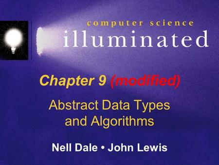 Chapter 9 (modified) Abstract Data Types and Algorithms Nell Dale John Lewis.