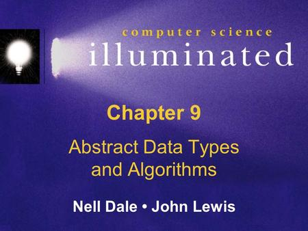 Chapter 9 Abstract Data Types and Algorithms Nell Dale John Lewis.