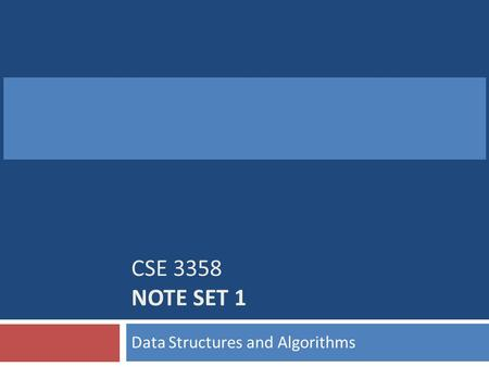 CSE 3358 NOTE SET 1 Data Structures and Algorithms.