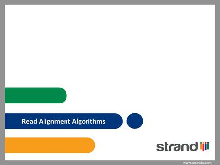 Www.strandls.com Read Alignment Algorithms. www.strandls.com The Problem 2 Given a very long reference sequence of length n and given several short strings.
