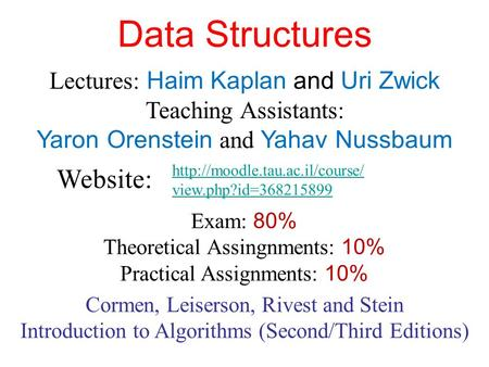 Data Structures Lectures: Haim Kaplan and Uri Zwick Teaching Assistants: Yaron Orenstein and Yahav Nussbaum  view.php?id=368215899.