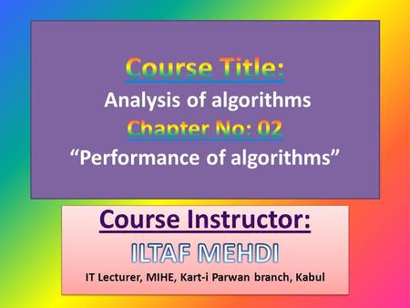 Analysis of algorithms Analysis of algorithms is the branch of computer science that studies the performance of algorithms, especially their run time.