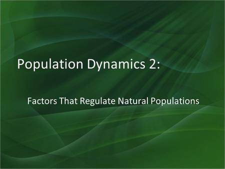 Population Dynamics 2: Factors That Regulate Natural Populations.