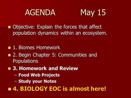 AGENDA May 15 Objective: Explain the forces that affect population dynamics within an ecosystem. Objective: Explain the forces that affect population dynamics.