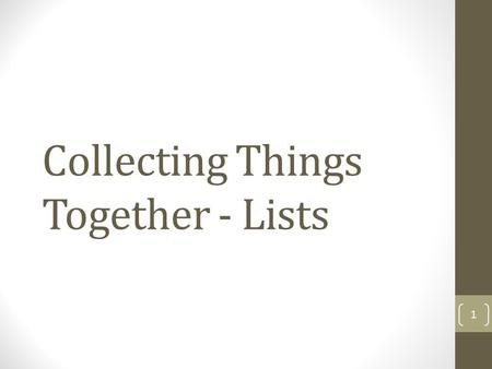 Collecting Things Together - Lists 1. We've seen that Python can store things in memory and retrieve, using names. Sometime we want to store a bunch of.