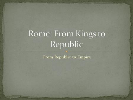 From Republic to Empire. Around 800 B.C. a Latin princess gave birth to twins fathered by the god Mars. Her sons Romulus and Remus, were taken from.