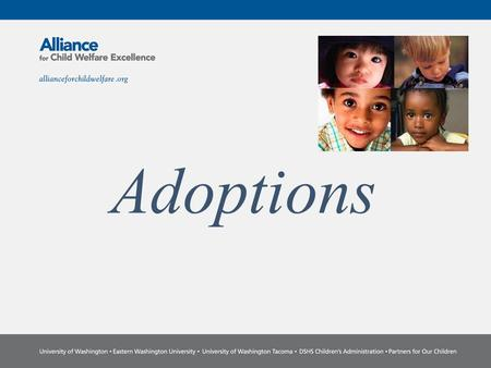 "Adoptions. ""There are no unwanted children, just unfound families.""—The National Adoption Center Values and Assumptions Exercise."