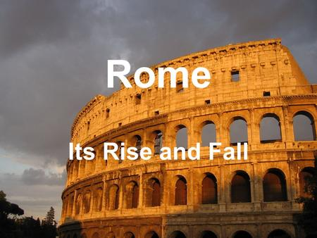 Rome Its Rise and Fall. Fall of the Republic Farms –The key to Rome's success –Farms = Money –Farms = Army Small Farms were being taken over by large.