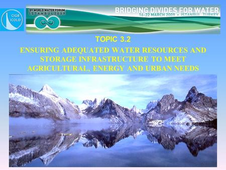 TOPIC 3.2 ENSURING ADEQUATED WATER RESOURCES AND STORAGE INFRASTRUCTURE TO MEET AGRICULTURAL, ENERGY AND URBAN NEEDS.