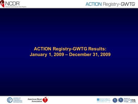 ACTION Registry-GWTG Results: January 1, 2009 – December 31, 2009.