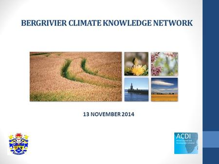 BERGRIVIER CLIMATE KNOWLEDGE NETWORK 13 NOVEMBER 2014.