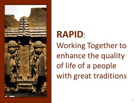 RAPID : Working Together to enhance the quality of life of a people with great traditions 1.