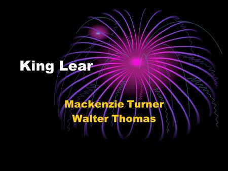 King Lear Mackenzie Turner Walter Thomas. Summary King Lear, the king of Britain, is close to death and is stepping down from his thrown. He has decided.