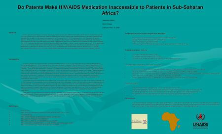 Do Patents Make HIV/AIDS Medication Inaccessible to Patients in Sub-Saharan Africa? Abstract There has been debate surrounding the issue of patents and.