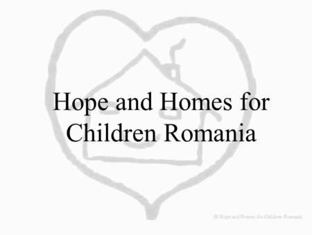 Hope and Homes for Children Romania  Hope and Homes for Children Romania.