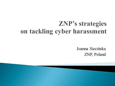 Joanna Siecińska ZNP, Poland.  code of conduct  Hotline for Teachers  Social Labour Inpsectorate  Coalition for Equal Chances.