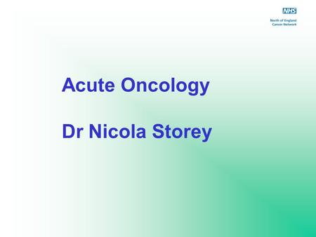 Acute Oncology Dr Nicola Storey.