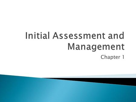 Chapter 1.  Apply principles of primary and secondary surveys  Identify management priorities  Institute appropriate resuscitation and monitoring procedures.