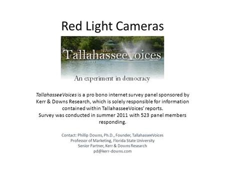 Red Light Cameras TallahasseeVoices is a pro bono internet survey panel sponsored by Kerr & Downs Research, which is solely responsible for information.