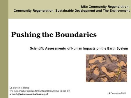 Pushing the Boundaries Dr. Steven R. Harris The Schumacher Institute for Sustainable Systems, Bristol, UK MSc Community.