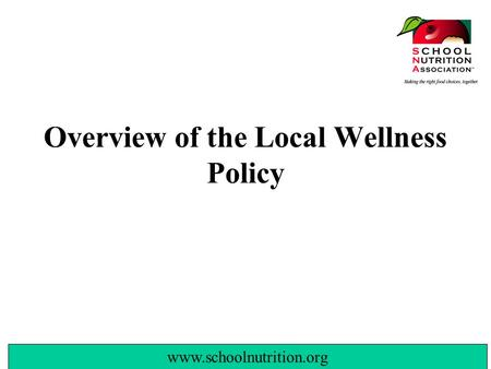 Www.schoolnutrition.org Overview of the Local Wellness Policy.