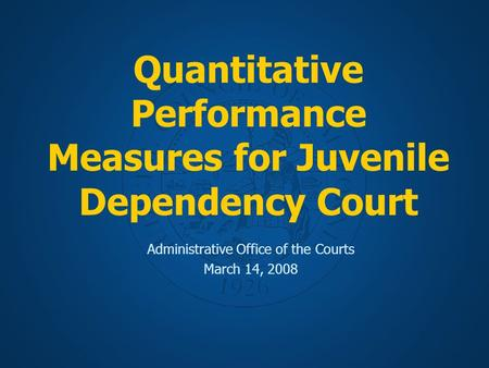 Quantitative Performance Measures for Juvenile Dependency Court Administrative Office of the Courts March 14, 2008.