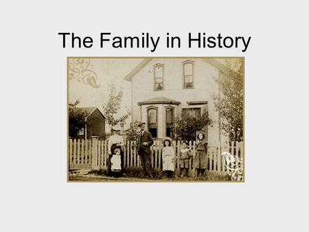 "The Family in History. Defining ""Family"" According to the Vanier Institute, FAMILY is: Any combination of two or more people who are bound together over."
