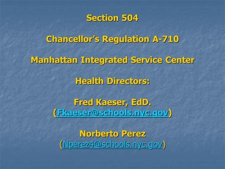 Section 504 Chancellor's Regulation A-710 Manhattan Integrated Service Center Health Directors: Fred Kaeser, EdD. Norberto Perez.