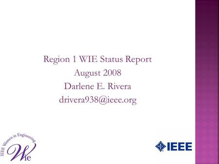 Region 1 WIE Status Report August 2008 Darlene E. Rivera