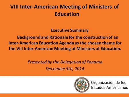 VIII Inter-American Meeting of Ministers of Education Executive Summary Background and Rationale for the construction of an Inter-American Education Agenda.