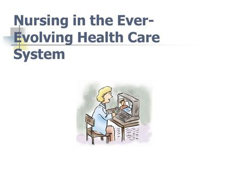 Nursing in the Ever- Evolving Health Care System.