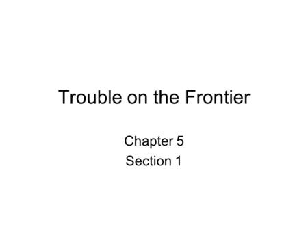 Trouble on the Frontier Chapter 5 Section 1. Competing Empires By the mid 1700's, France and Britain controlled North American lands. Native Americans.