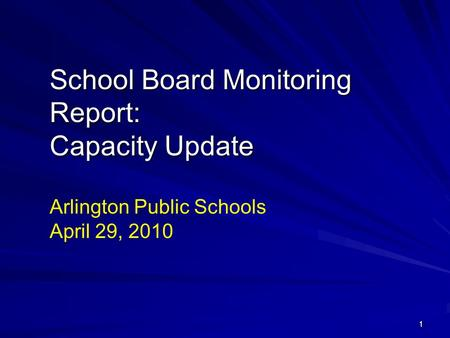 11 School Board Monitoring Report: Capacity Update Arlington Public Schools April 29, 2010.