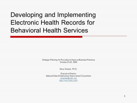 1 Developing and Implementing Electronic Health Records for Behavioral Health Services Strategic Planning for Providers to Improve Business Practices October.