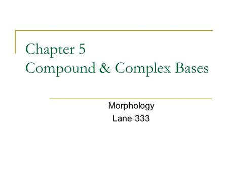 Chapter 5 Compound & Complex Bases Morphology Lane 333.
