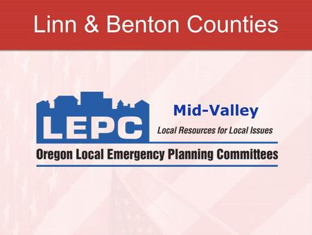 Linn & Benton Counties Mid-Valley. Mid-Valley LEPC  Today's Presentation: Mid-Valley LEPC – who we are! Grants – Why apply? Emergency Plans – What are.