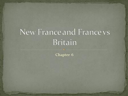 Chapter 6. France: no colonization before the 1600's Lots of internal problems (religious civil war) until 1600 1608 Samuel de Champlain founded Quebec.