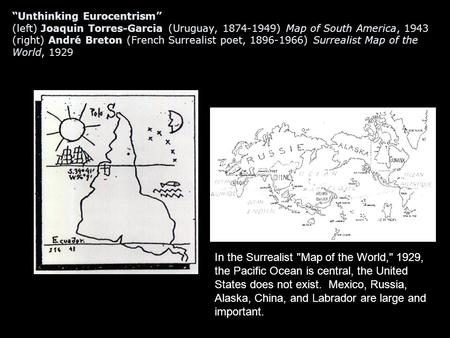 """Unthinking Eurocentrism"" (left) Joaquin Torres-Garcia (Uruguay, 1874-1949) Map of South America, 1943 (right) André Breton (French Surrealist poet, 1896-1966)"