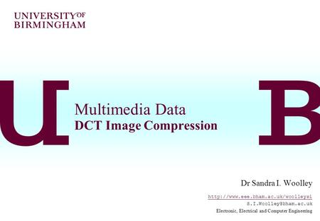 Multimedia Data DCT Image Compression Dr Sandra I. Woolley  Electronic, Electrical and Computer.