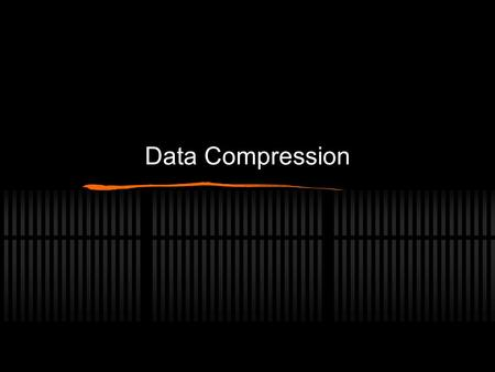 Data Compression. Compression? Compression refers to the ways in which the amount of data needed to store an image or other file can be reduced. This.