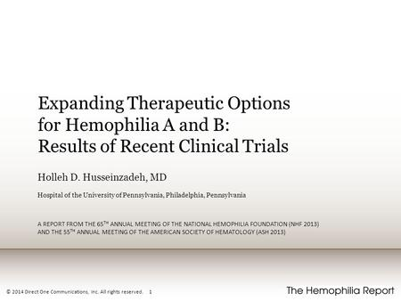 © 2014 Direct One Communications, Inc. All rights reserved. 1 Expanding Therapeutic Options for Hemophilia A and B: Results of Recent Clinical Trials Holleh.