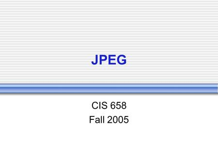 JPEG CIS 658 Fall 2005. The JPEG Standard JPEG is an image compression standard which was accepted as an international standard in 1992.  Developed by.