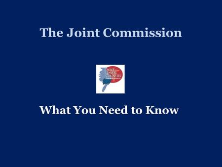 The Joint Commission What You Need to Know. What is It? Joint Commission created in 1951 Non-profit organization dedicated to raising the level of safety.